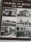 PEETERS, Ronald - Tilburg in beeld 1945 - 1980. De geschiedenis van Tilburg in foto's