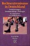 Wolfgang Benz (e.a.) - Rechtsextremismus in Deutschland     Voraussetzungen, Zusammenhange, Wirkungen