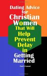 Paul D Samuel - Dating Advice for Christian Women That Will Help Prevent Delay in Getting Marrie