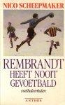 Scheepmaker Nico - Rembrandt heeft nooit gevoetbald ( voetbalverhalen )