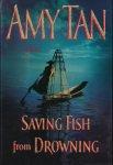 Tan, Amy - Saving Fish from Drowning