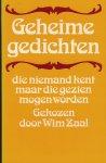 Zaal, Wim - Geheime gedichten die niemand kent maar die toch gezien mogen worden gekozen door ......