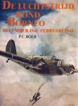 Boer, P.C. - De luchtstrijd rond Borneo. Operaties van de Militaire Luchtvaart KNIL in de periode december 1941 tot februari 1942.