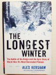 Kershaw, Alex. - The Longest Winter. The Battle of the Bulge and the epic story of WWII's most decorated platoon.