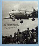 Peters-Klaphake, Katrin. / Lema, Yara-Colette.ke Muniz de Fari - Brennpunkt Berlin: Die Blockade 1948/49: Der Fotojournalist Henry Ries