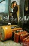 Lisa St. Aubin De Teran - Off the Rails: Memoirs of a Train Addict