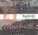 Lendering, Ben / Cocq, René de - Bachkoor Apeldoorn 75 jaar [Gedenkboek 1933-2008]