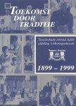 Auteurs (diverse) - Toekomst door Traditie (Tesselschade Arbeid Adelt, afdeling 's-Hertogenbosch 1899-1999)