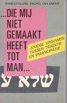 Rachel van Emden - Die my niet gemaakt heeft tot man - Joodse vrouwen tussen traditie en emancipatie