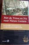 MORZER BRUYNS, W.F.J. (bezorgd en ingeleid door) - Met de Triton en Iris naar  Nieuw - Guinea. De reisverhalen van Justin Modera en Arnoldus Johannes van Delden uit 1828