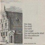 Auteur (onbekend) - De dag-de stad-de kerk-het orgel-de vernieuwde stad-de nieuwbouw-de brug (Alkmaar 28-11-1985)
