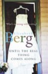 Berg, Elizabeth - Until the Real Thing Comes Along