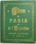 - Album de Paris en de l'Exposition Universelle Internationale 1878, Paris, met afb. van Parijs en van tentoonstellingpaleizen