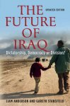 Liam D. Anderson Gareth Stansfield - The Future of Iraq Dictatorship, Democracy, or Division?