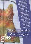 Postma-van Dijck, Hanneke (samenstelling e.a.) - Glas....... natuurlijk, Pools smeltpunt (Catalogus tentoonstelling 01-06 t/m 15-06-2013 Kasteel Cannenburch-Vaassen)