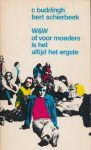 Buddingh, C. / Schierbeek, Bert - W&W of voor moeders is het altijd het ergste. Grondtekst voor een toneelstuk. Inclusief flyer voor het toneelstuk.