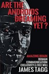 Tagg, James Peter - Are the Androids Dreaming Yet? / Amazing Brain. Human Communication, Creativity & Free Will.