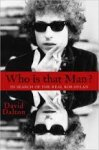 Dalton, David - Who Is That Man?  In Search of the Real Bob Dylan
