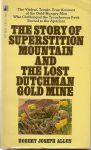 Allen, Robert Joseph - The Story of Superstition Mountain and the lost Dutchman Goldmine