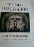 Seidelman, Harold & Turner, James - The Inuit Imagination. Artic Myth and Sculpture