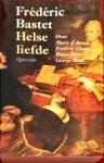 BASTET, F.L. - HELSE LIEFDE / biografisch essay over Marie d Agoult, Frederic Chopin, Franz List, George Sand