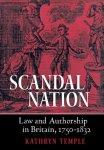 Temple, Kathryn. - Scandal nation : law and authorship in Britain , 1750-1832.