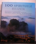 Theroux, Paul - Ondaatje, Michael - Motion, Andrew - Morris, Jan - Tully, Mark e.a. - 100 - honderd spirituele reizen