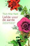 Hanh, Thich Nhat . [ ISBN 9789045316253 ] 4919 - Liefde voor de Aarde . ( Versterk je band met onze planeet door mindfulness . )  ''Liefde voor de Aarde'' is het nieuwste boek van Thich Nhat Hanh en bevat een gepassioneerde oproep om de aarde met ecologische mindfulness te behandelen en onze -