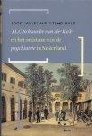 VIJSELAAR, JOOST. & BOLT, TIMO. - J.L.C. Schroeder Van der Kolk en het ontstaan van de psychiatrie in Nederland. isbn 9789461055620