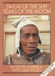 Pizzey, Jack - Sweat of the sun tears of the moon. In South America with Jack Pizzey
