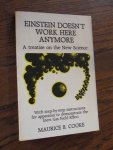 Cooke, Maurice B. - Einstein Doesn't Work Here Anymore. A treatise on the new science : with step-by-step instructions for apparatus to demonstrate the inert gas field effect