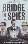Whittell, Giles - Bridge of Spies. A True Story of the Cold War.