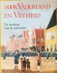 Grijzenhout, F.  (Red.) - Voor Vaderland en Vrijheid. De revolutie van de patriotten.