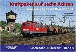 Dähn, Jörg - Eisenbahn-Bildarchiv Band 5: Kraftpaket auf sechs Achsen. Erinnerungen an die Baureihe 150