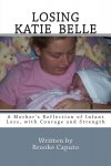 Brooke Caputo - Losing Katie Belle A Mother s Reflection of Infant Loss, with Courage and Strength