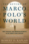 Kaplan, Robert D. - Return of Marco Polo's World / War, Strategy, and American Interests in the Twenty-first Century