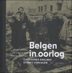 Bruno De Wever., Martine van Asch, Rudi Van Doorslaer - Belgen in oorlog. Onbekende beelden,sterke verhalen.
