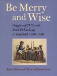 Alderson, Brian ; Oyens, Felix de Marez - Be merry and wise : origins of children's book publishing in England, 1650-1850