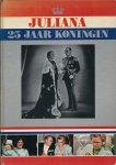 Koningshuis - J. A. Heijmans (samenstelling) - JULIANA 25 JAAR KONINGIN