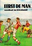 Kruisinga, Chris - Eerst de man... voetbal in Friesland.