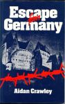 Crawley, Aidan - Escape From Germany. The Methods of Escape Used by RAF Airmen During the Second World War.