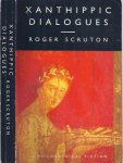 Scruton, Roger. (Editor). - Xanthippic Dialogues, comprising: Xanthippe's Republic; Perictione's Parmenides; and Xanthippe's Laws' together with a verson, probably spurious, of Phryne's Symposium.