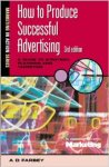 A. D. Farbey - How to Produce Successful Advertising: A Guide to Strategy, Planning and Targeting (Marketing in Action)