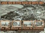 Willemsen.Gerrie A.J .. Ria, Putmans. Govers  - Theo Keultjes  H. Tegel en A. Vetter - Langs heg en steg naar de grote weg - 400 jaar wegen en paden in  Zevenaar