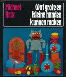 Handwerken - Michael Brix - WAT GROTE EN KLEINE HANDEN KUNNEN MAKEN