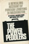 Howe, Russell Warren & Sarah Hays Trott - THE POWER PEDDLERS. A Revealing Account of Foreign Lobbying in Washington. How Lobbyists Mold America's Foreign Policy