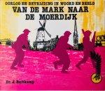 Buitkamp, J. - Van de Mark naar de Moerdijk. Oorlog en Bevrijding in Woord en Beeld