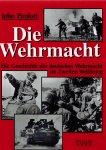 Pimlott, John - Die Wehrmacht. Die Geschichte der deutschen Wehrmacht im Zweiten Weltkrieg