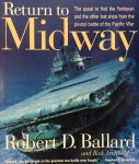 Ballard, Robert. D.   Archbold, Rick. - Return to Midway. The quest to find the Yorktown and the other lost ships from the pivotal battle of the Pacific War.