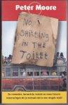 Moore, Peter - No shitting in the toilet .    De vreemdste, beroerdste, leukste en meest bizarre reiservaringen die je normaal niet in een reisgids vindt!